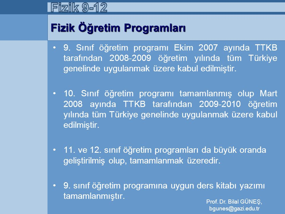Fizik Öğretim Programları •9. Sınıf öğretim programı Ekim 2007 ayında TTKB tarafından 2008-2009 öğretim yılında tüm Türkiye genelinde uygulanmak üzere