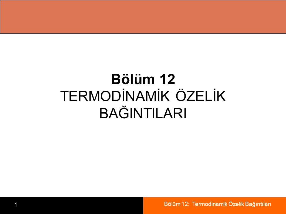 Bölüm 12: Termodinamik Özelik Bağıntıları 1 Bölüm 12 TERMODİNAMİK ÖZELİK BAĞINTILARI