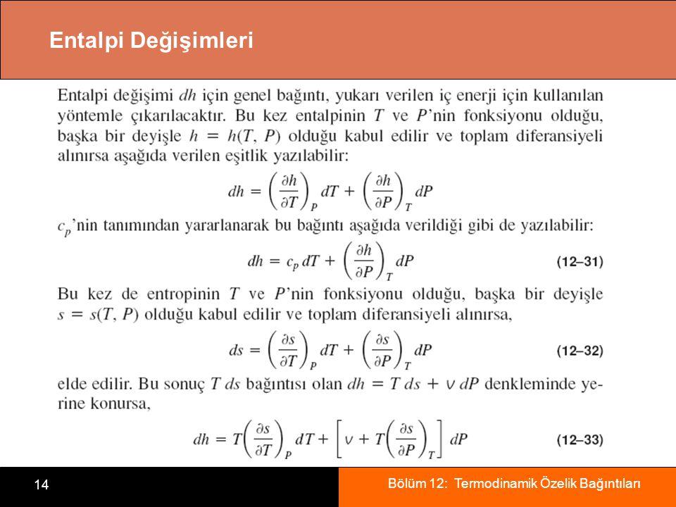 Bölüm 12: Termodinamik Özelik Bağıntıları 14 Entalpi Değişimleri