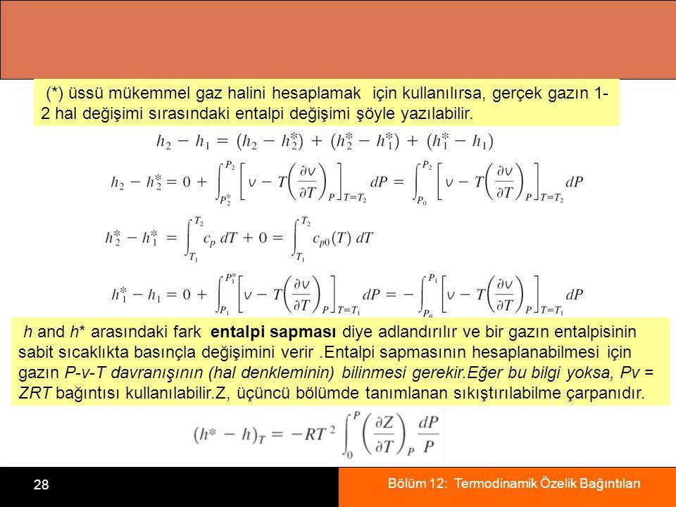 Bölüm 12: Termodinamik Özelik Bağıntıları 28 (*) üssü mükemmel gaz halini hesaplamak için kullanılırsa, gerçek gazın 1- 2 hal değişimi sırasındaki ent