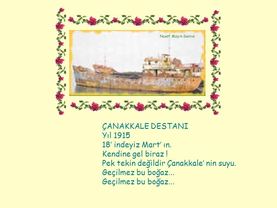 Nusat Mayın Gemisi ÇANAKKALE DESTANI Yıl 1915 18' indeyiz Mart' ın.