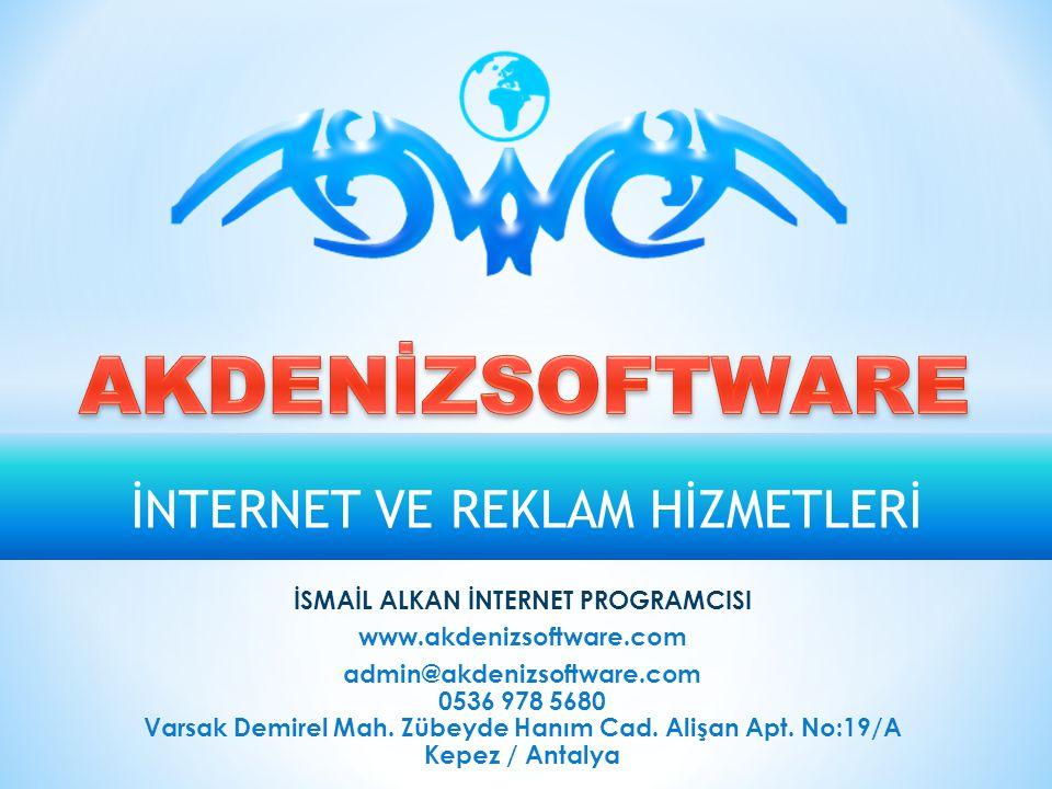 İNTERNET VE REKLAM HİZMETLERİ İSMAİL ALKAN İNTERNET PROGRAMCISI www.akdenizsoftware.com admin@akdenizsoftware.com 0536 978 5680 Varsak Demirel Mah.