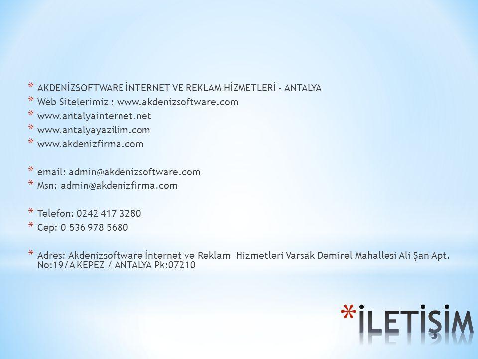 * AKDENİZSOFTWARE İNTERNET VE REKLAM HİZMETLERİ - ANTALYA * Web Sitelerimiz : www.akdenizsoftware.com * www.antalyainternet.net * www.antalyayazilim.c