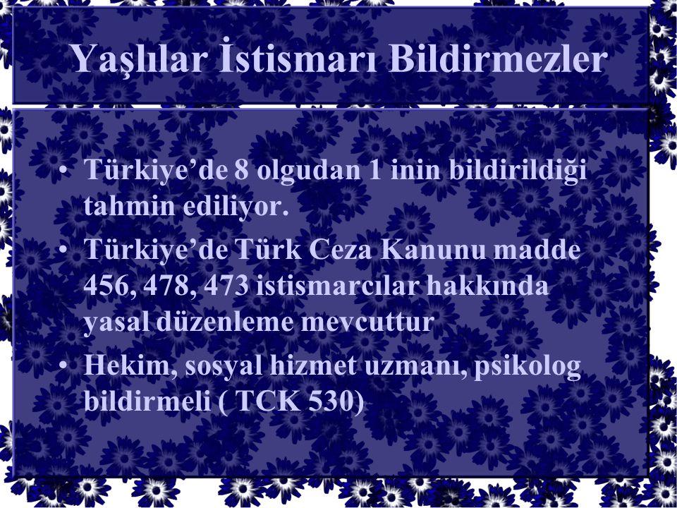 Yaşlılar İstismarı Bildirmezler •Türkiye'de 8 olgudan 1 inin bildirildiği tahmin ediliyor. •Türkiye'de Türk Ceza Kanunu madde 456, 478, 473 istismarcı