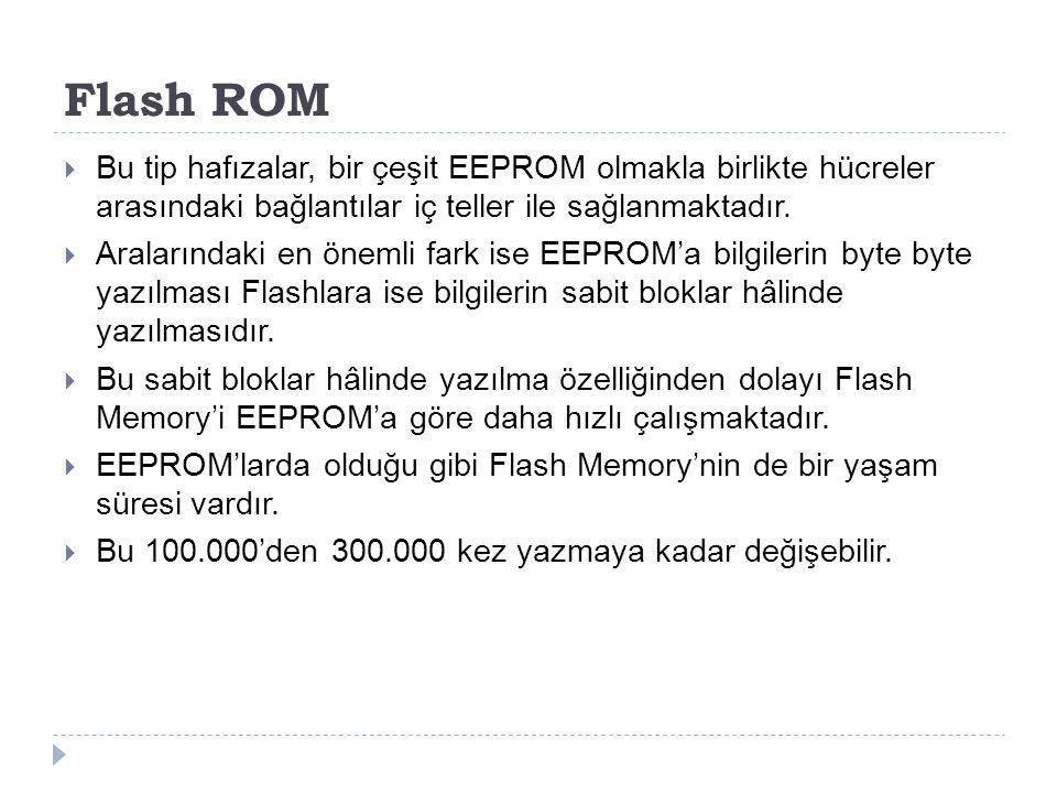 Flash ROM  Bu tip hafızalar, bir çeşit EEPROM olmakla birlikte hücreler arasındaki bağlantılar iç teller ile sağlanmaktadır.  Aralarındaki en önemli