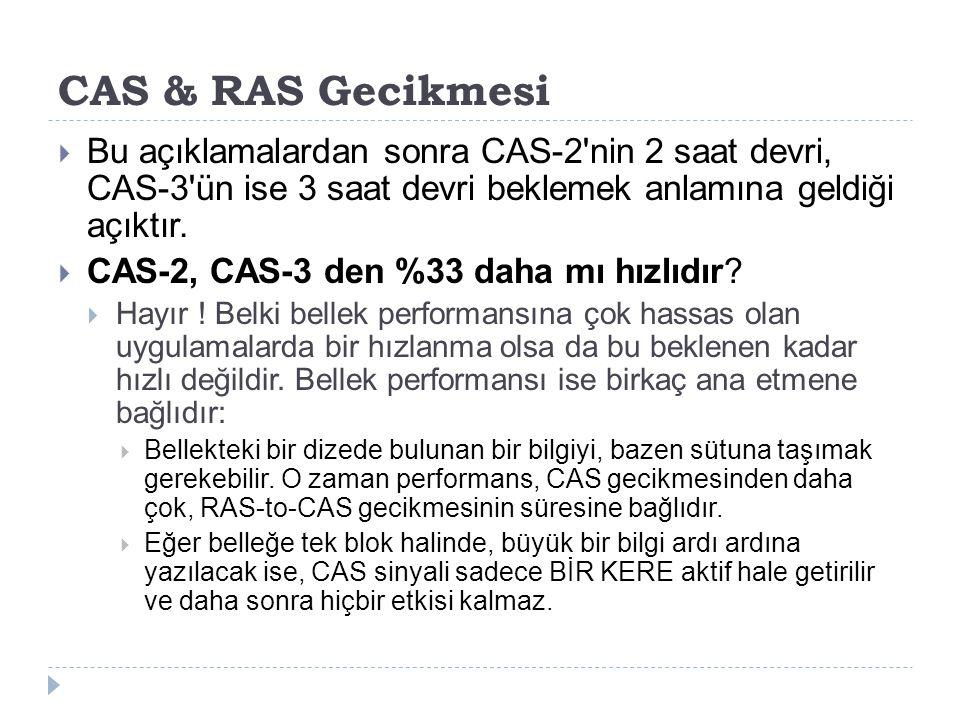 CAS & RAS Gecikmesi  Bu açıklamalardan sonra CAS-2'nin 2 saat devri, CAS-3'ün ise 3 saat devri beklemek anlamına geldiği açıktır.  CAS-2, CAS-3 den