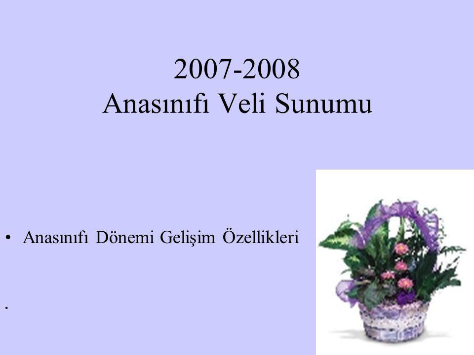 Halil KARAKUŞ 2007-2008 Anasınıfı Veli Sunumu •Anasınıfı Dönemi Gelişim Özellikleri •