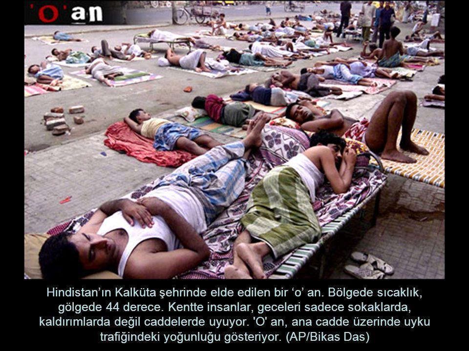 Hindistan'ın Kalküta şehrinde elde edilen bir 'o' an. Bölgede sıcaklık, gölgede 44 derece. Kentte insanlar, geceleri sadece sokaklarda, kaldırımlarda