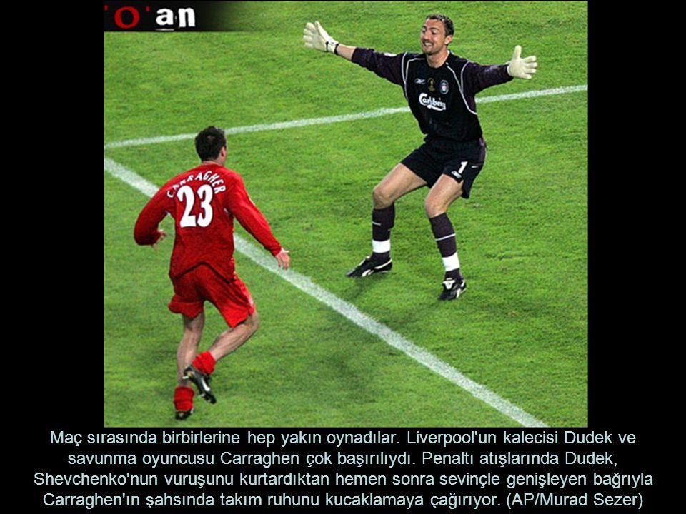 Maç sırasında birbirlerine hep yakın oynadılar. Liverpool'un kalecisi Dudek ve savunma oyuncusu Carraghen çok başırılıydı. Penaltı atışlarında Dudek,