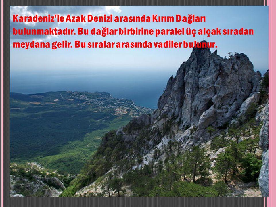 Karadeniz'le Azak Denizi arasında Kırım Dağları bulunmaktadır.