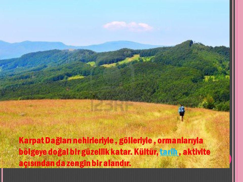 Karpat Dağları nehirleriyle, gölleriyle, ormanlarıyla bölgeye doğal bir güzellik katar.