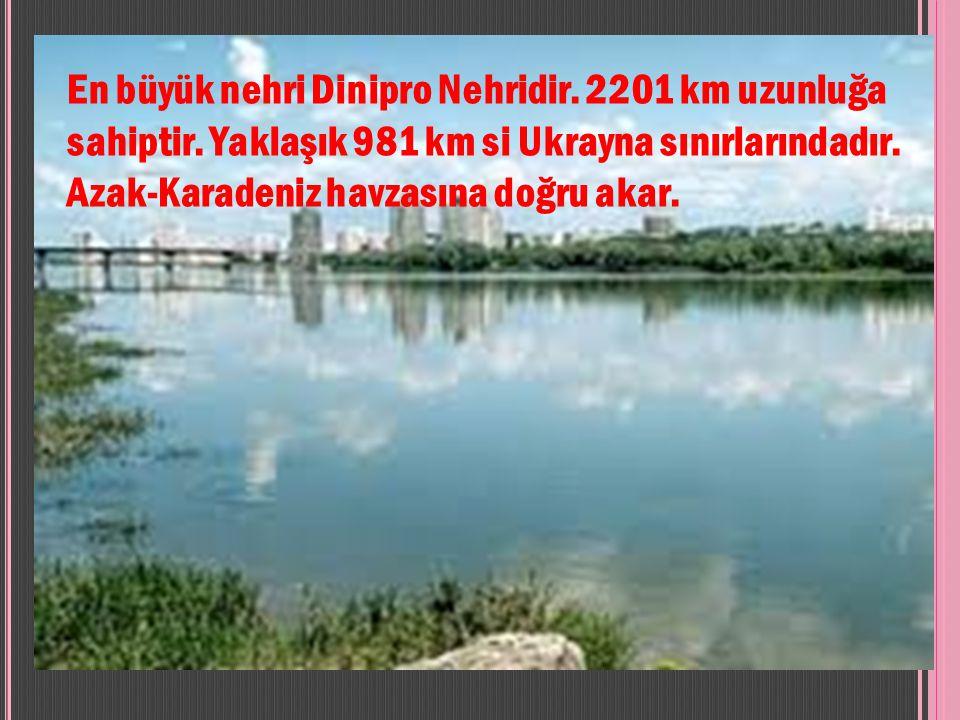 En büyük nehri Dinipro Nehridir.2201 km uzunluğa sahiptir.