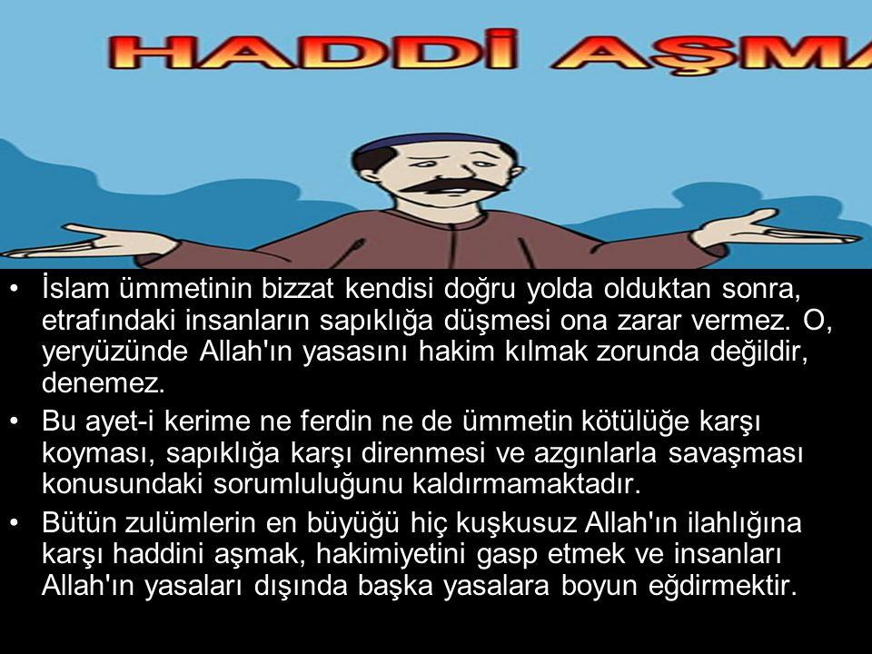 •İslam ümmetinin bizzat kendisi doğru yolda olduktan sonra, etrafındaki insanların sapıklığa düşmesi ona zarar vermez. O, yeryüzünde Allah'ın yasasını