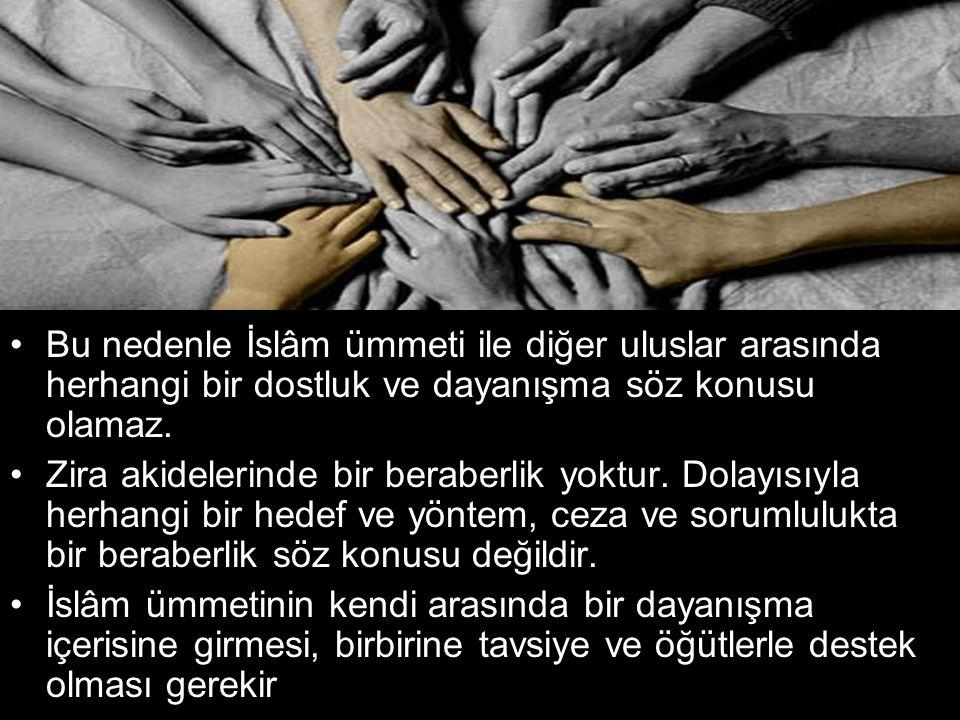 •Allah ın gösterdiği doğru yolu izleyerek diğer uluslardan bağımsız ve ayrı ümmet olması lazımdır.