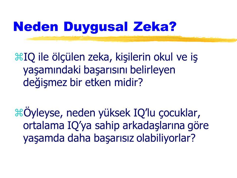 zAraştırma bulgularına göre, okul-iş ve günlük yaşamdaki başarıyı IQ (Entelektüel Zeka) kadar EQ (Duygusal Zeka) belirlemektedir.