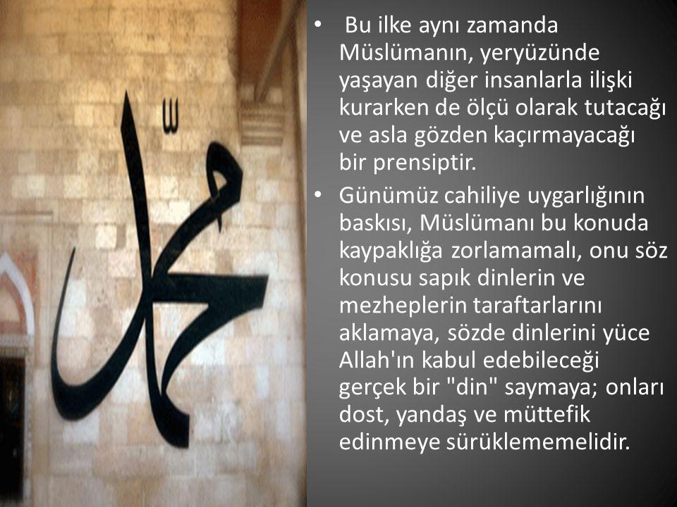 • Bu ilke aynı zamanda Müslümanın, yeryüzünde yaşayan diğer insanlarla ilişki kurarken de ölçü olarak tutacağı ve asla gözden kaçırmayacağı bir prensi