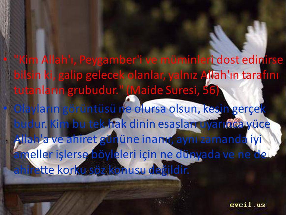 • Kim Allah ı, Peygamber i ve müminleri dost edinirse bilsin ki, galip gelecek olanlar, yalnız Allah ın tarafını tutanların grubudur. (Maide Suresi, 56) • Olayların görüntüsü ne olursa olsun, kesin gerçek budur.