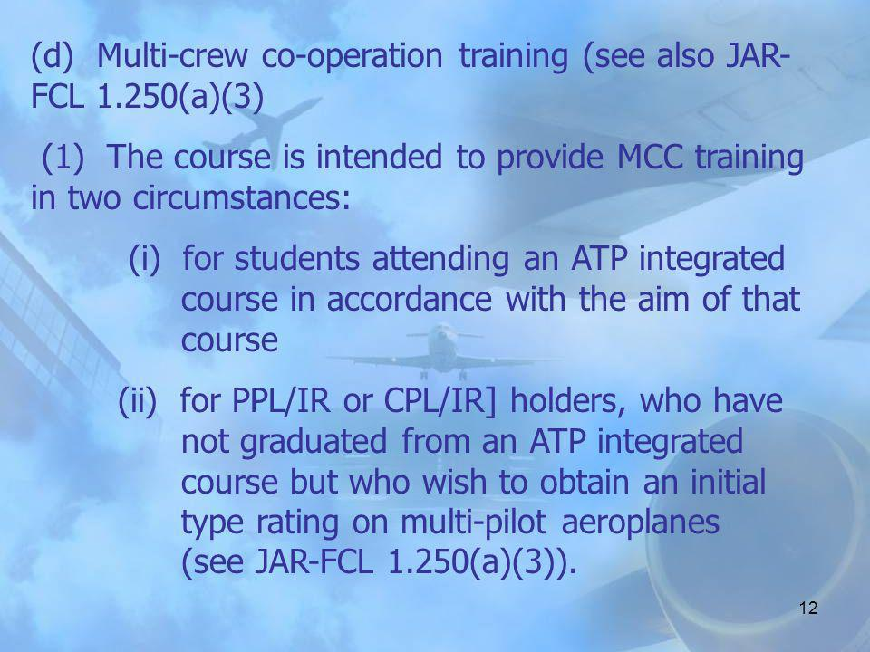 11 AMC FCL 1.261(d) - Multi-Crew Co-Operation Course (Aeroplane) June 1, 2000 See JAR-FCL 1.261(d)See IEM FCL 1.261(d)1 The aim of the course is to be