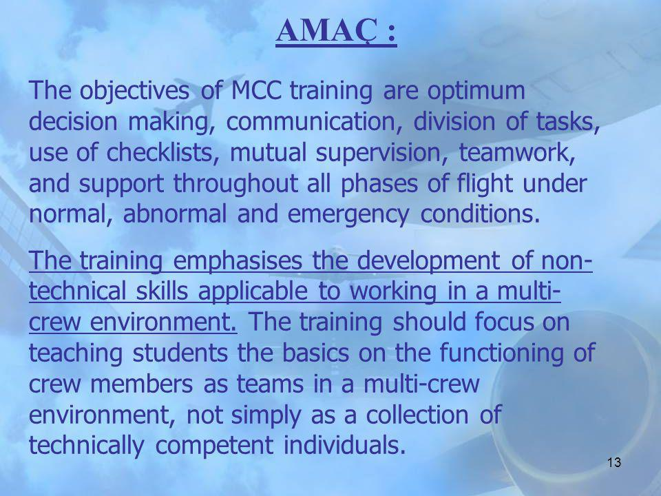 12 (d) Multi-crew co-operation training (see also JAR- FCL 1.250(a)(3) (1) The course is intended to provide MCC training in two circumstances: (i) fo
