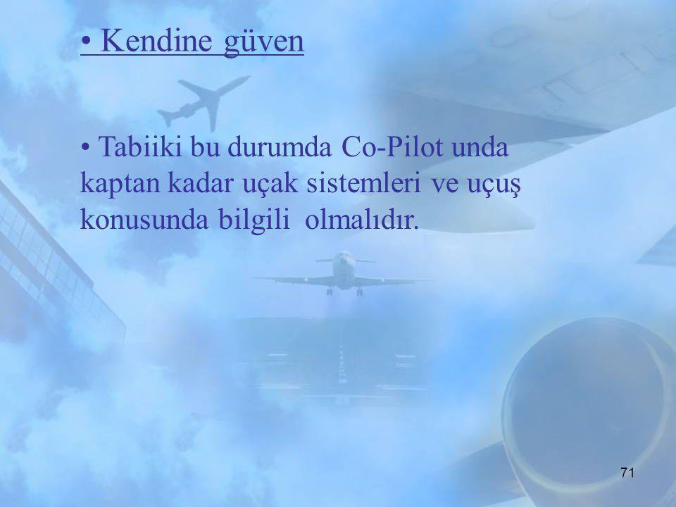 70 • Kendine güven • Modern bir jetin kokpitinde iki tane pilot bulundurmanın çok iyi bir sebebi vardır: ikisininde ihtiyaç vardır ! İkisinede ihtiyaç
