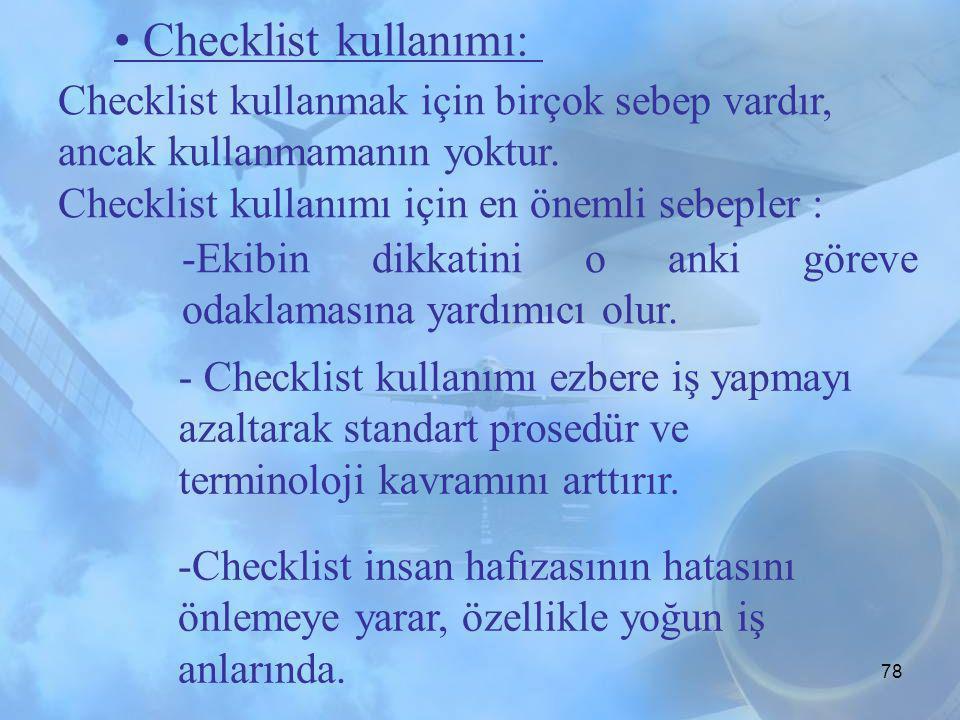 77 • Checklist kullanımı: Checklist uçuşun gerekli zamanlarında etkili ve başarılı bir iletişimi başlatmak ve yönetmek için bir araçtır. Nedir ? Amacı