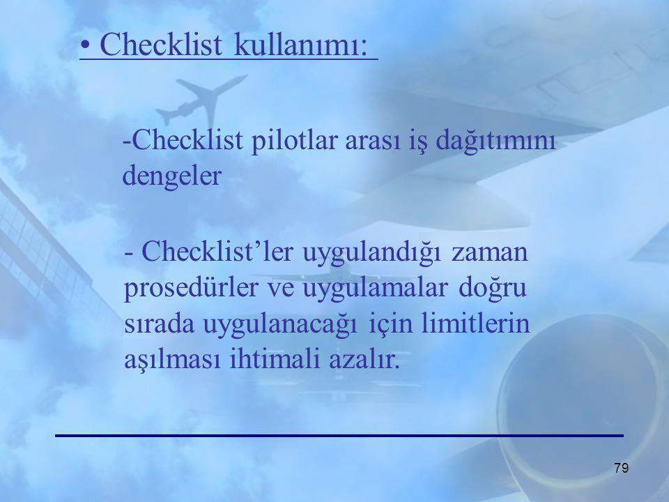 78 Checklist kullanmak için birçok sebep vardır, ancak kullanmamanın yoktur. Checklist kullanımı için en önemli sebepler : -Ekibin dikkatini o anki gö