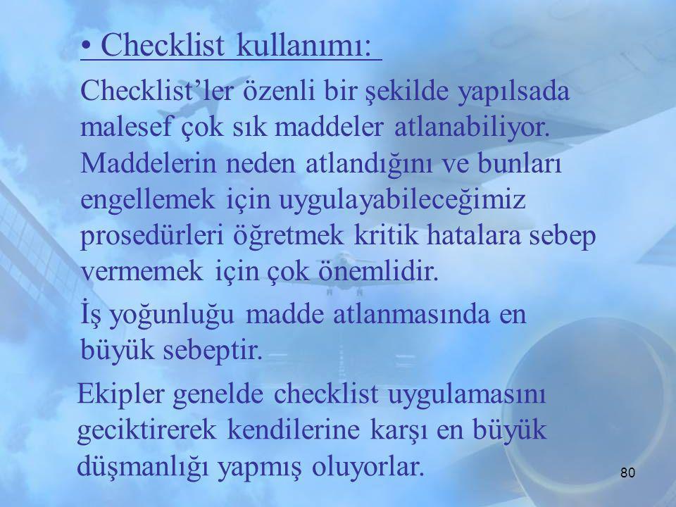 79 -Checklist pilotlar arası iş dağıtımını dengeler - Checklist'ler uygulandığı zaman prosedürler ve uygulamalar doğru sırada uygulanacağı için limitl