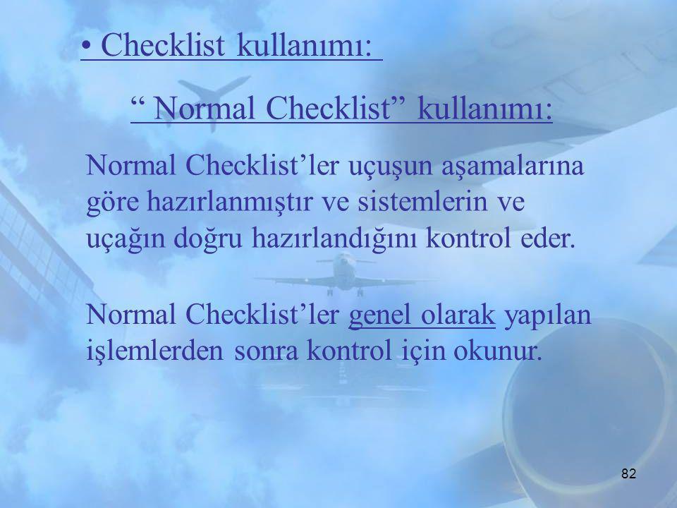 81 Bir başka sebep ise ATC konuşmalarının checklist uygulamasında tehlike yaratması. Tam olarak checklist'in nerede bölündüğünü işaretlermek mümkün de
