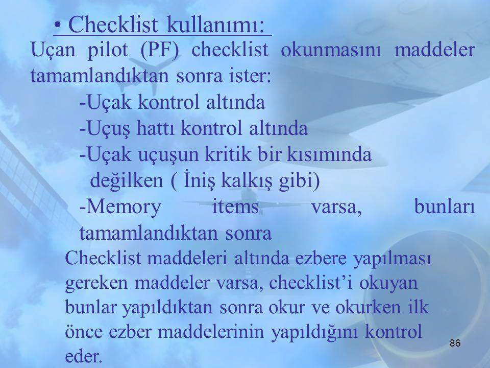 85 Non-normal checklist'ler uçagı kontrol altına aldıktan sonra başlatılır. Üretici şirketler arasında farklılıklar olsada sayılı durumlarad ancak ezb