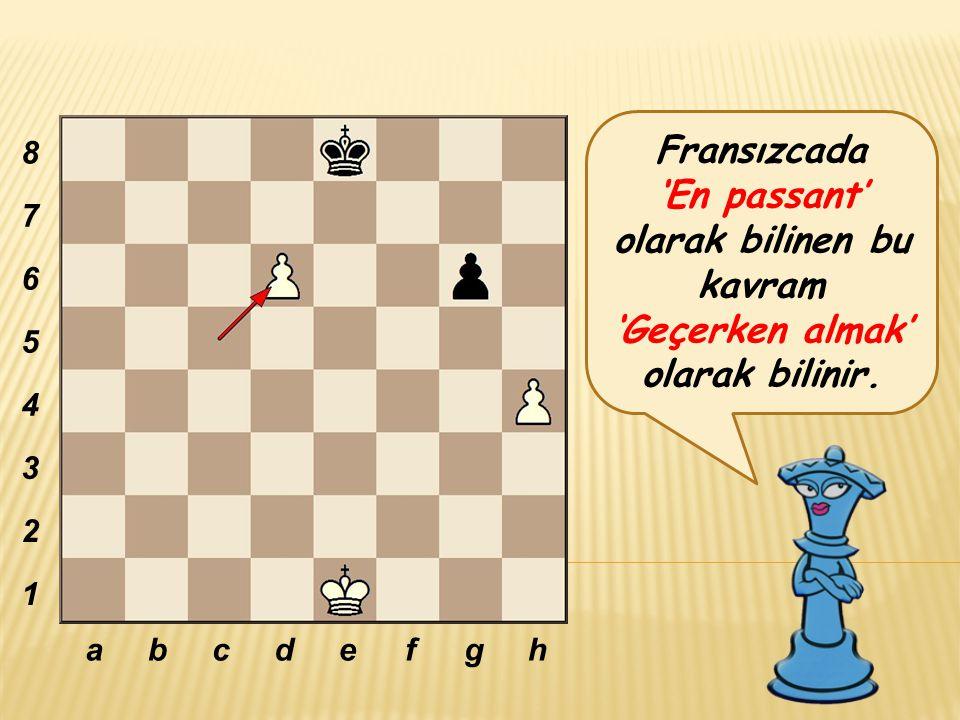 Fransızcada 'En passant' olarak bilinen bu kavram 'Geçerken almak' olarak bilinir. abcdefgh 8 7 6 5 4 3 2 1