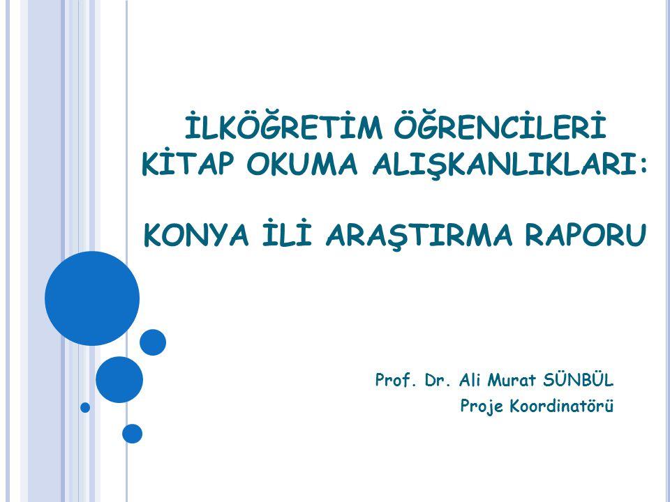 İLKÖĞRETİM ÖĞRENCİLERİ KİTAP OKUMA ALIŞKANLIKLARI: KONYA İLİ ARAŞTIRMA RAPORU Prof. Dr. Ali Murat SÜNBÜL Proje Koordinatörü