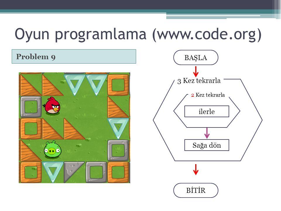 Oyun programlama (www.code.org) Problem 9 BAŞLA BİTİR Sağa dön 3 Kez tekrarla 2 Kez tekrarla ilerle