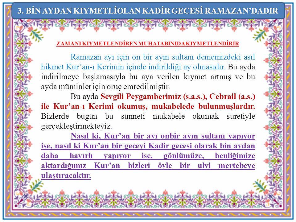 ZAMANI KIYMETLENDİREN MUHATABINIDA KIYMETLENDİRİR Ramazan ayı için on bir ayın sultanı dememizdeki asıl hikmet Kur'an-ı Kerimin içinde indirildiği ay