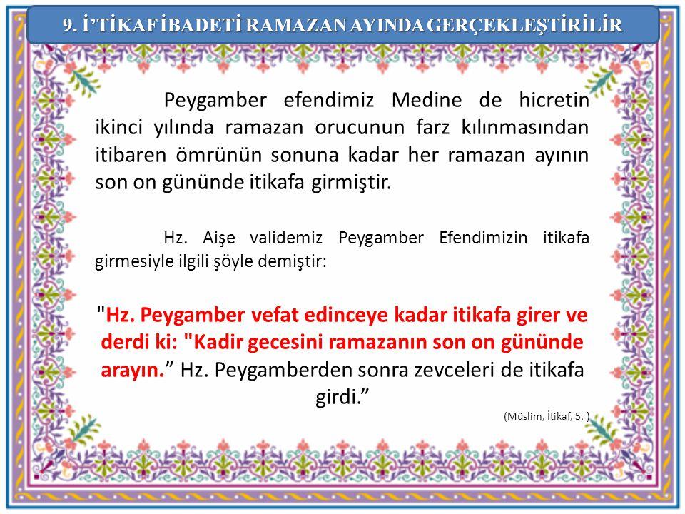 Peygamber efendimiz Medine de hicretin ikinci yılında ramazan orucunun farz kılınmasından itibaren ömrünün sonuna kadar her ramazan ayının son on günü