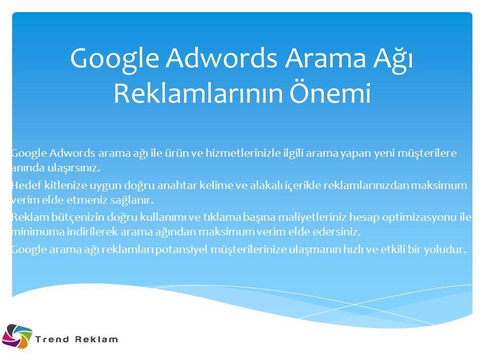 Google Adwords Arama Ağı Reklamlarının Önemi Google Adwords arama ağı ile ürün ve hizmetlerinizle ilgili arama yapan yeni müşterilere anında ulaşırsın