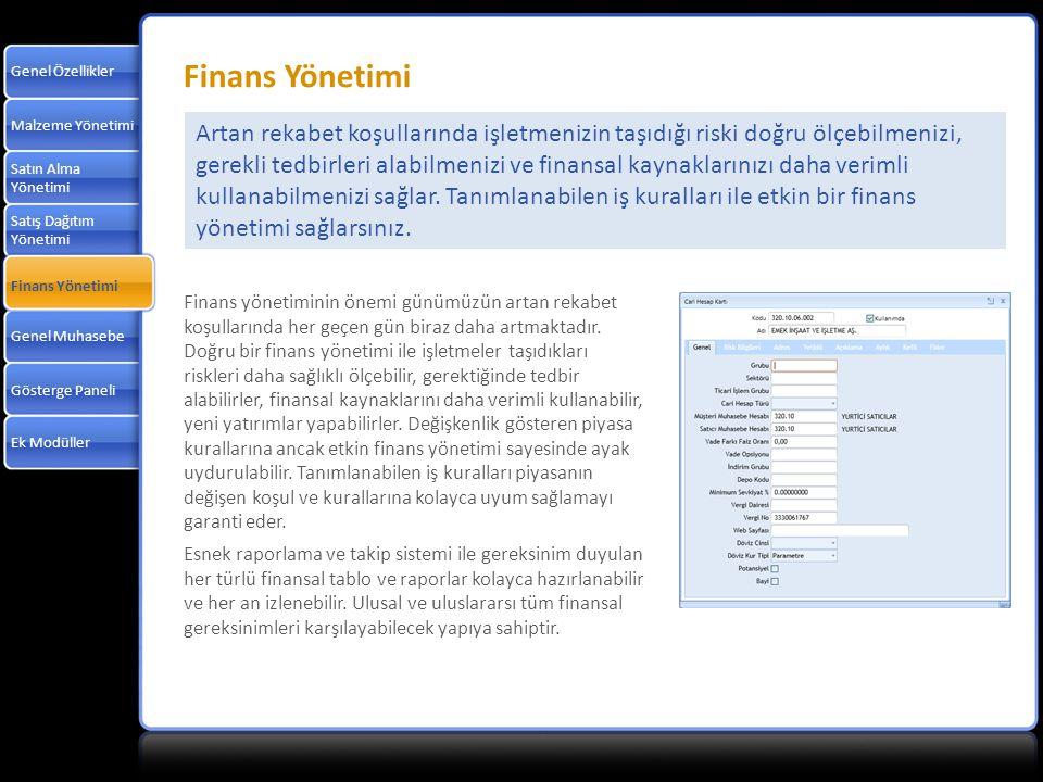 Malzeme Yönetimi Satın Alma Yönetimi Satış Dağıtım Yönetimi Finans Yönetimi Genel Muhasebe Gösterge Paneli Ek Modüller Genel Özellikler Finans Yönetim