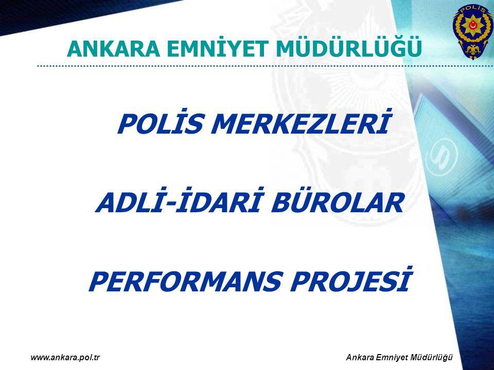 www.ankara.pol.trAnkara Emniyet Müdürlüğü ANKARA EMNİYET MÜDÜRLÜĞÜ POLİS MERKEZLERİ ADLİ-İDARİ BÜROLAR PERFORMANS PROJESİ