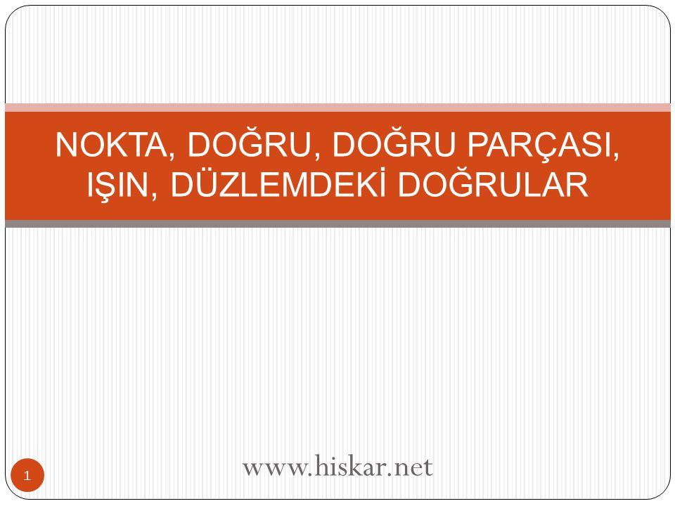 1 NOKTA, DOĞRU, DOĞRU PARÇASI, IŞIN, DÜZLEMDEKİ DOĞRULAR www.hiskar.net