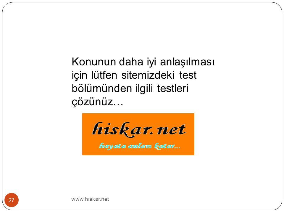 www.hiskar.net 27 Konunun daha iyi anlaşılması için lütfen sitemizdeki test bölümünden ilgili testleri çözünüz…