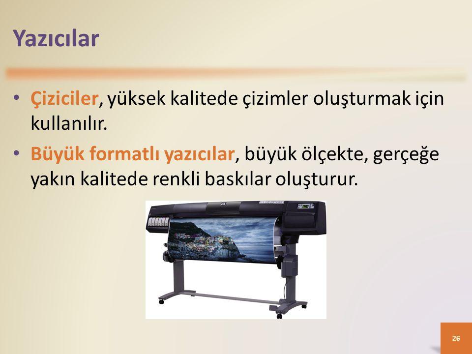 Yazıcılar • Çiziciler, yüksek kalitede çizimler oluşturmak için kullanılır.