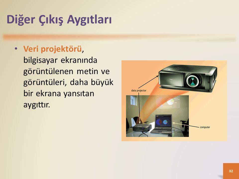 Diğer Çıkış Aygıtları • Veri projektörü, bilgisayar ekranında görüntülenen metin ve görüntüleri, daha büyük bir ekrana yansıtan aygıttır.