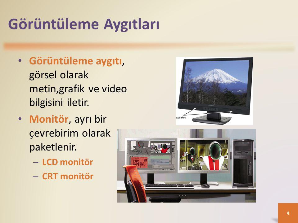 Görüntüleme Aygıtları • Görüntüleme aygıtı, görsel olarak metin,grafik ve video bilgisini iletir.
