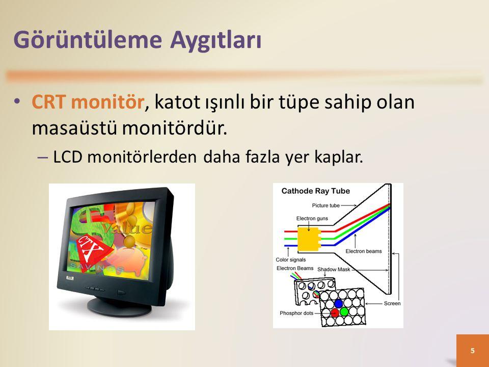 Görüntüleme Aygıtları • Sıvı kristal ekran (LCD), görüntüleme aygıtı üzerinde bilgiyi göstermek için sıvı bileşen kullanır.