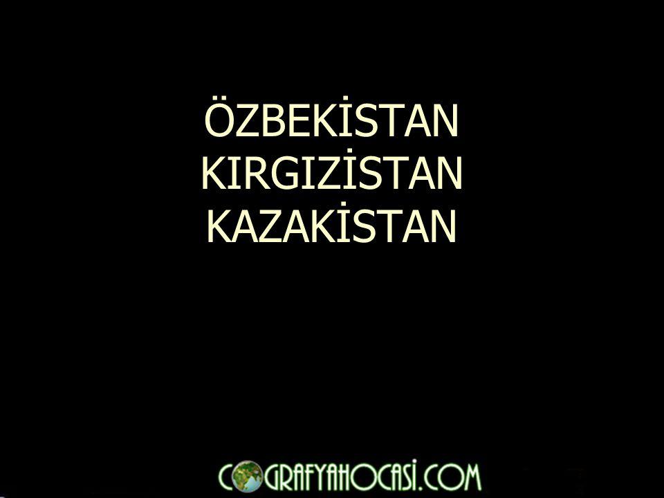 ÖZBEKİSTAN KIRGIZİSTAN KAZAKİSTAN
