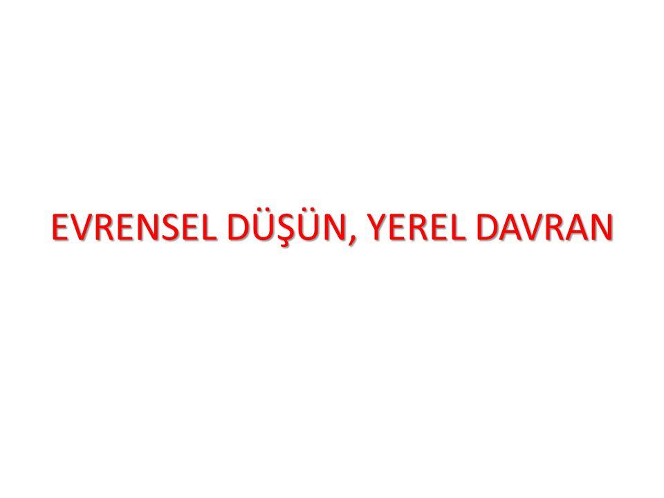 EVRENSEL DÜŞÜN, YEREL DAVRAN