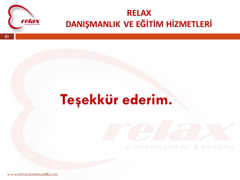 RELAX DANIŞMANLIK VE EĞİTİM HİZMETLERİ www.relaxdanismanlik.com 21 Teşekkür ederim.