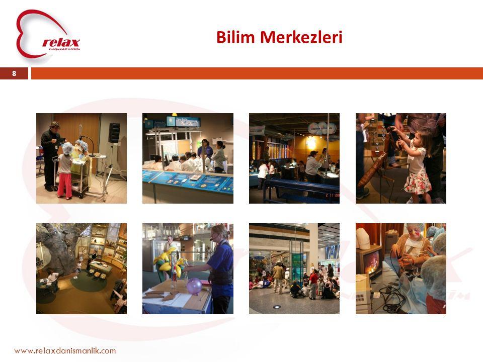 Bilim Merkezleri www.relaxdanismanlik.com 8