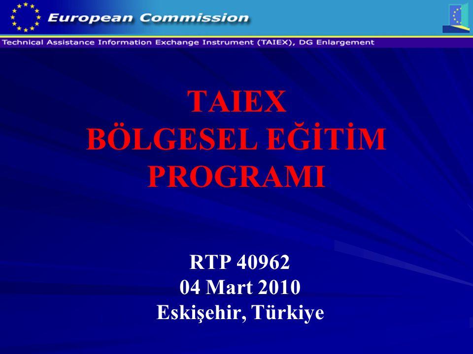TAIEX BÖLGESEL EĞİTİM PROGRAMI RTP 40962 04 Mart 2010 Eskişehir, Türkiye