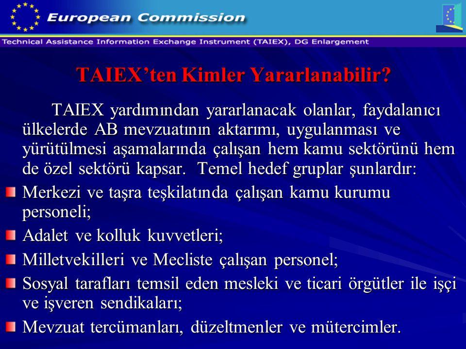TAIEX'ten Kimler Yararlanabilir? TAIEX yardımından yararlanacak olanlar, faydalanıcı ülkelerde AB mevzuatının aktarımı, uygulanması ve yürütülmesi aşa