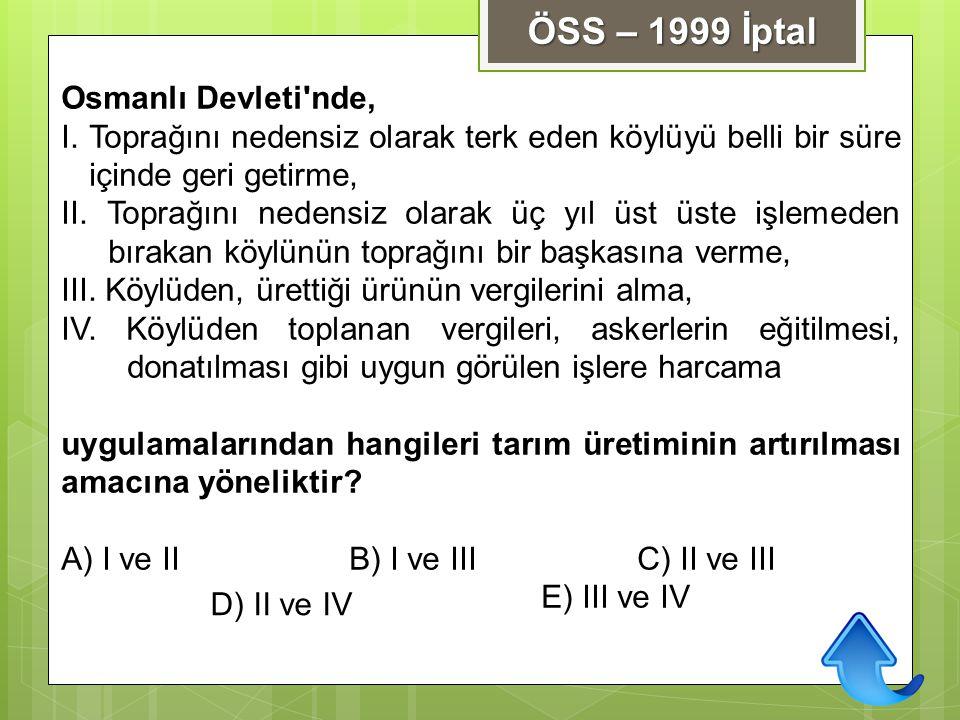 Osmanlı Devleti'nde, I. Toprağını nedensiz olarak terk eden köylüyü belli bir süre içinde geri getirme, II. Toprağını nedensiz olarak üç yıl üst üste